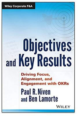 Objectives and Key Results: Driving Focus, Alignment, and Engagement with OKR